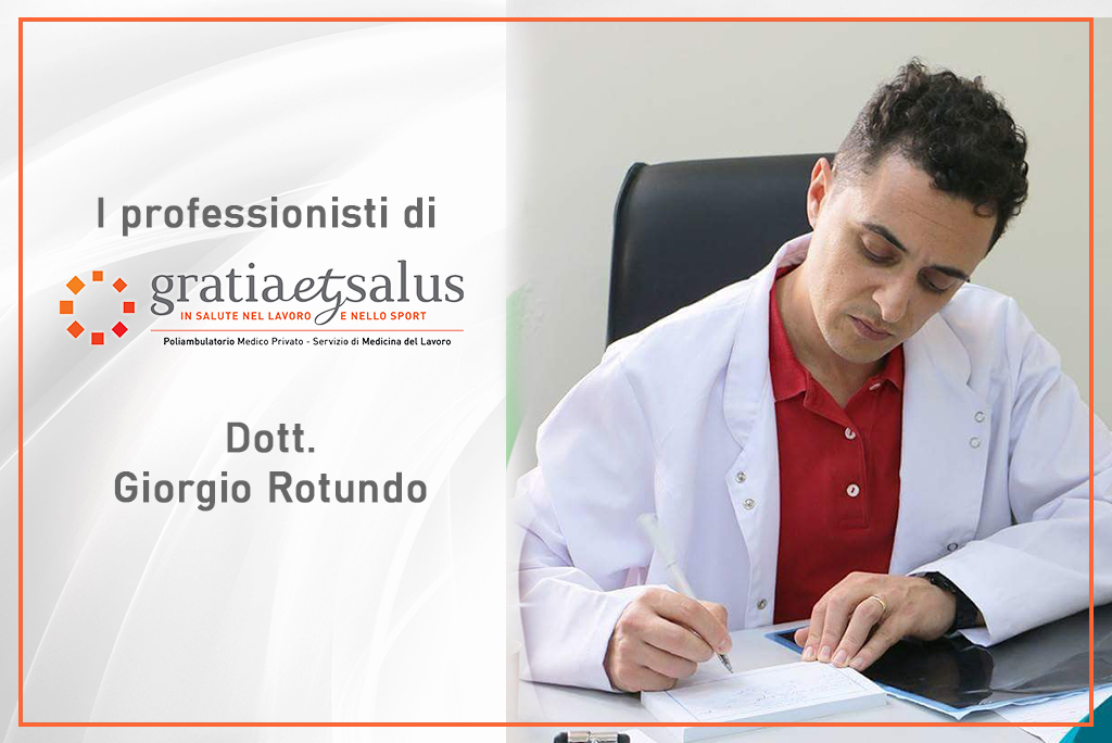 I professionisti di Gratia et Salus: il dott. Giorgio Rotundo
